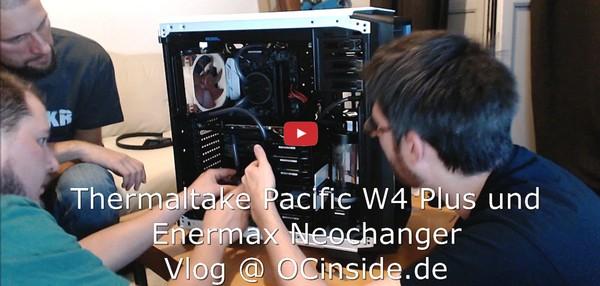 Enermax NEOChanger and Thermaltake Pacific W4 Plus Video